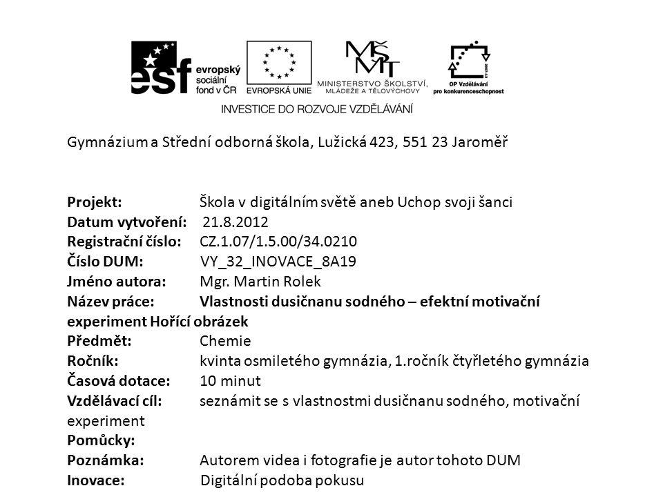 Gymnázium a Střední odborná škola, Lužická 423, 551 23 Jaroměř Projekt: Škola v digitálním světě aneb Uchop svoji šanci Datum vytvoření: 21.8.2012 Registrační číslo: CZ.1.07/1.5.00/34.0210 Číslo DUM: VY_32_INOVACE_8A19 Jméno autora: Mgr.