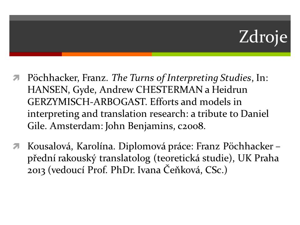 Zdroje  Pöchhacker, Franz. The Turns of Interpreting Studies, In: HANSEN, Gyde, Andrew CHESTERMAN a Heidrun GERZYMISCH-ARBOGAST. Efforts and models i