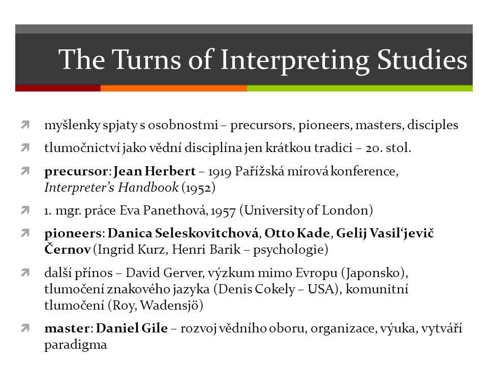 The Turns of Interpreting Studies  myšlenky spjaty s osobnostmi – precursors, pioneers, masters, disciples  tlumočnictví jako vědní disciplína jen krátkou tradici – 20.