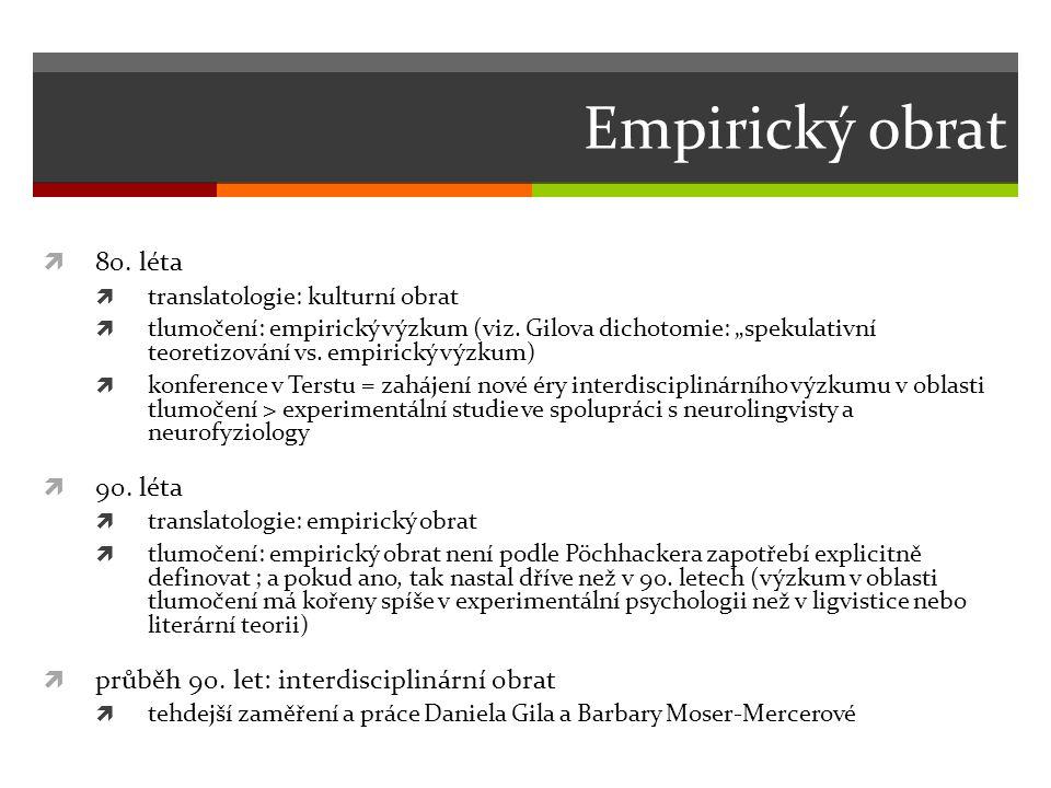 Empirický obrat  80.léta  translatologie: kulturní obrat  tlumočení: empirický výzkum (viz.