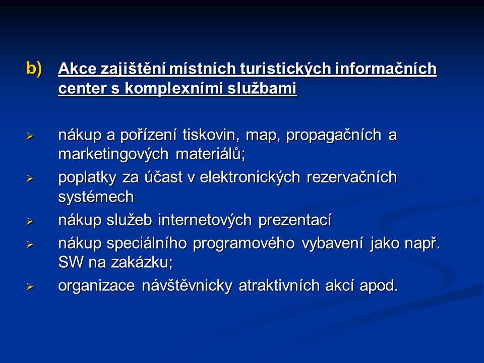 b) Akce zajištění místních turistických informačních center s komplexními službami  nákup a pořízení tiskovin, map, propagačních a marketingových materiálů;  poplatky za účast v elektronických rezervačních systémech  nákup služeb internetových prezentací  nákup speciálního programového vybavení jako např.