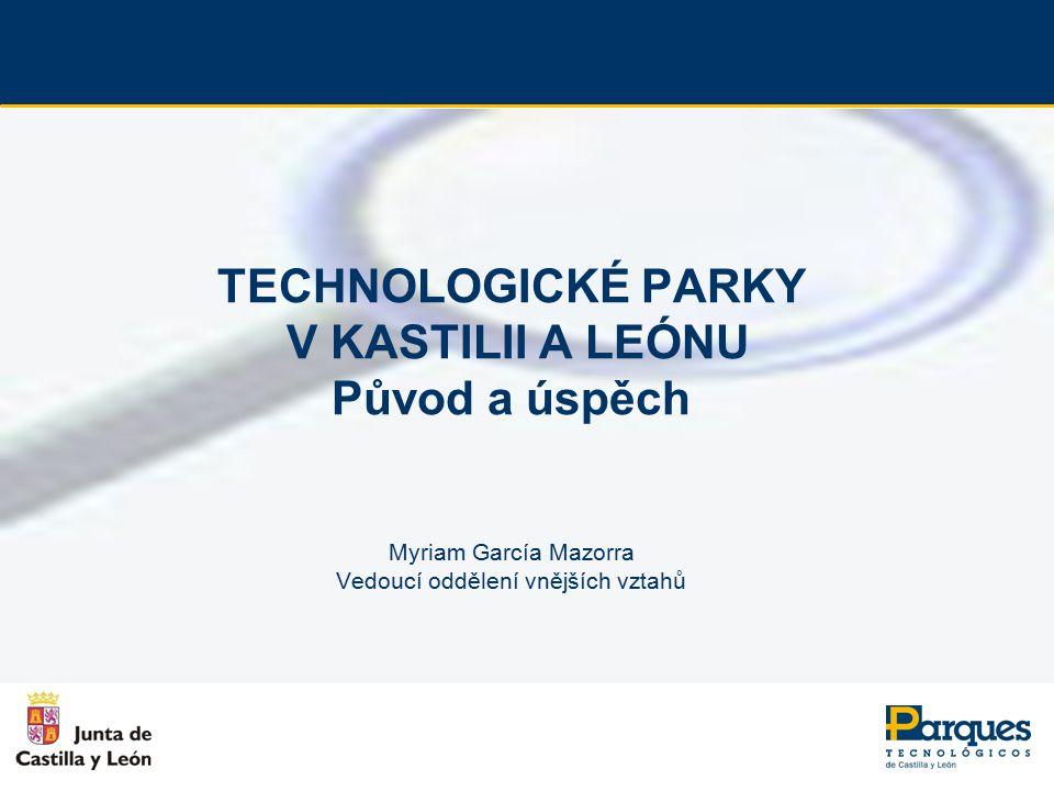 TECHNOLOGICKÉ PARKY V KASTILII A LEÓNU Původ a úspěch Myriam García Mazorra Vedoucí oddělení vnějších vztahů