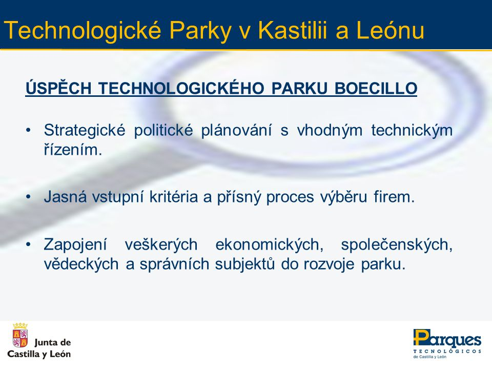 Technologické Parky v Kastilii a Leónu ÚSPĚCH TECHNOLOGICKÉHO PARKU BOECILLO Strategické politické plánování s vhodným technickým řízením. Jasná vstup