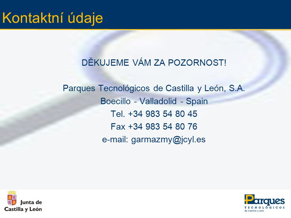 Kontaktní údaje DĚKUJEME VÁM ZA POZORNOST. Parques Tecnológicos de Castilla y León, S.A.