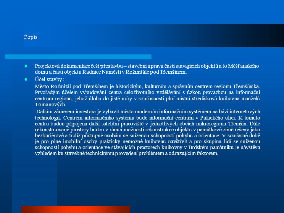 Popis Projektová dokumentace řeší přestavbu – stavební úpravu části stávajících objektů a to Měšťanského domu a části objektu Radnice Náměstí v Rožmitále pod Třemšínem.