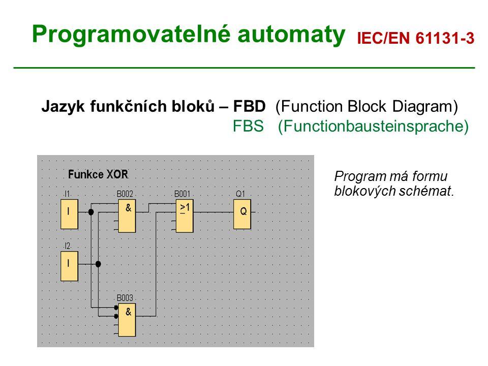 Programovatelné automaty Jazyk funkčních bloků – FBD (Function Block Diagram) FBS (Functionbausteinsprache) Program má formu blokových schémat. IEC/EN
