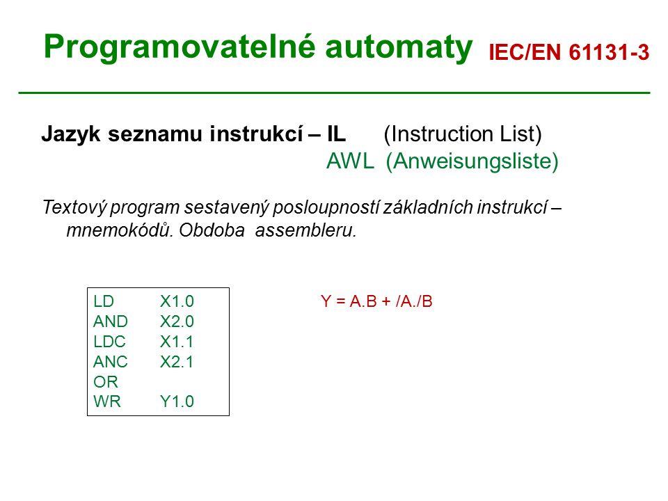 Programovatelné automaty Jazyk seznamu instrukcí – IL (Instruction List) AWL (Anweisungsliste) Textový program sestavený posloupností základních instr