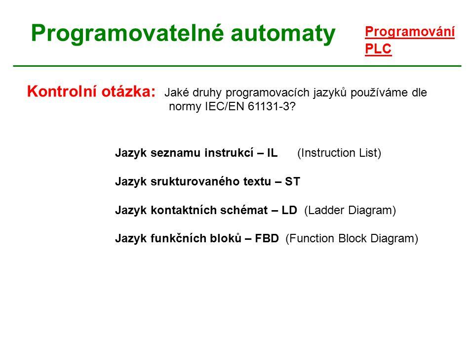 Programovatelné automaty Programování PLC Kontrolní otázka: Jaké druhy programovacích jazyků používáme dle normy IEC/EN 61131-3? Jazyk seznamu instruk