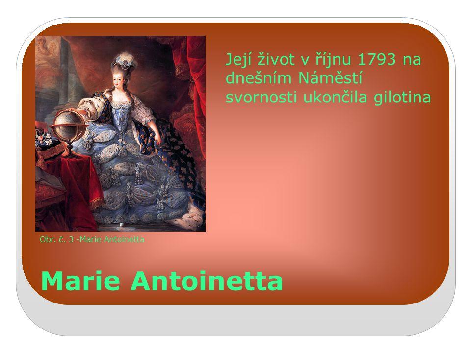 Marie Antoinetta Obr. č. 3 -Marie Antoinetta Její život v říjnu 1793 na dnešním Náměstí svornosti ukončila gilotina
