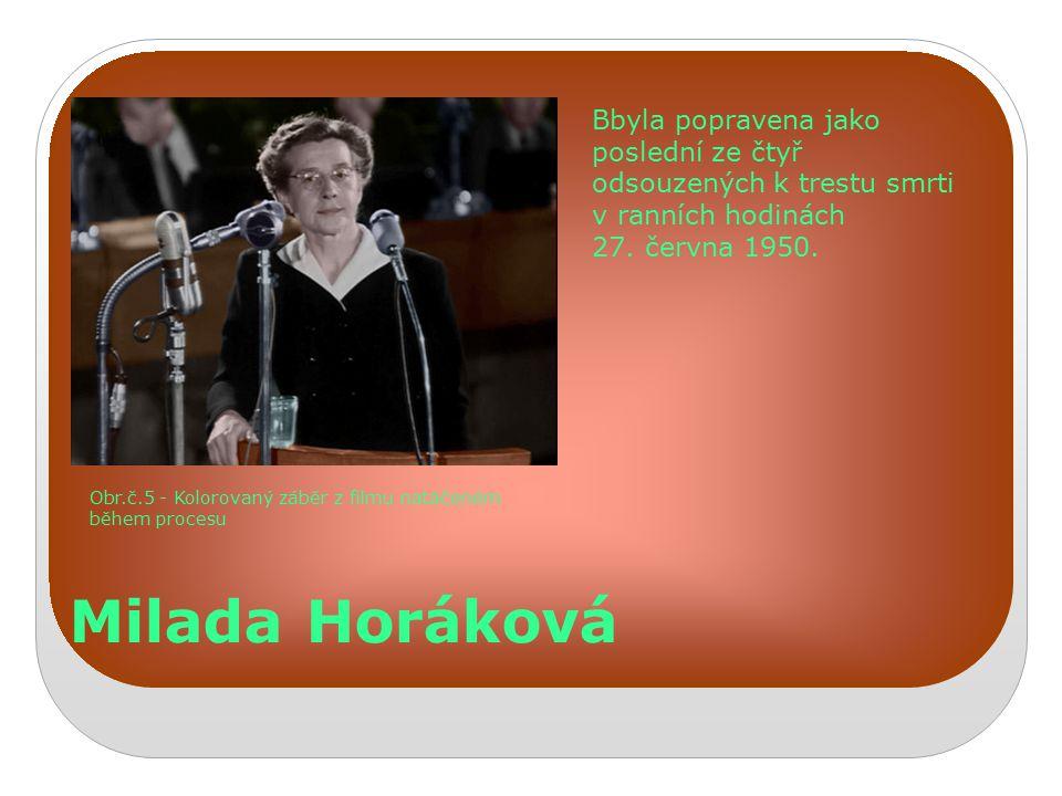 Milada Horáková Obr.č.5 - Kolorovaný záběr z filmu natáčeném během procesu Bbyla popravena jako poslední ze čtyř odsouzených k trestu smrti v ranních hodinách 27.