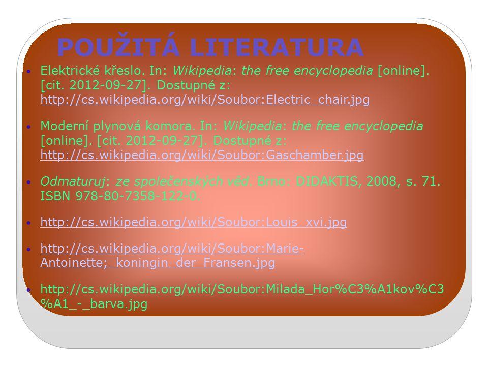 POUŽITÁ LITERATURA Elektrické křeslo. In: Wikipedia: the free encyclopedia [online]. [cit. 2012-09-27]. Dostupné z: http://cs.wikipedia.org/wiki/Soubo