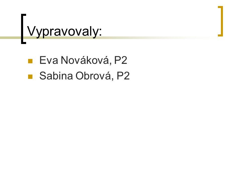 Vypravovaly: Eva Nováková, P2 Sabina Obrová, P2