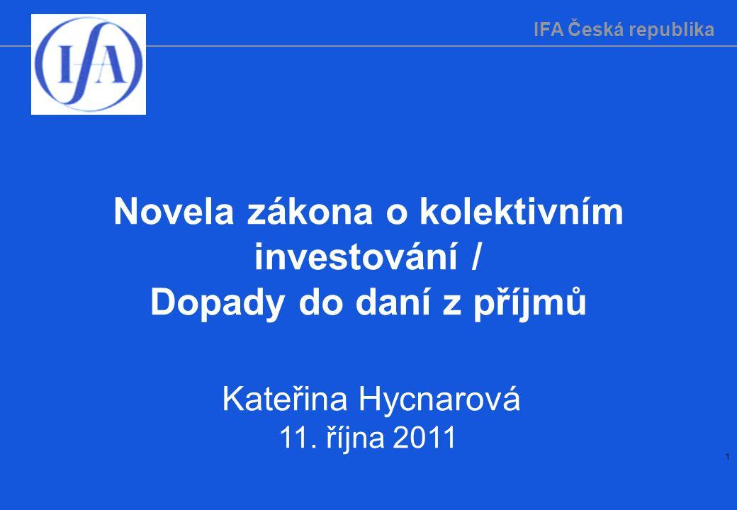 IFA Česká republika 1 Novela zákona o kolektivním investování / Dopady do daní z příjmů Kateřina Hycnarová 11. října 2011