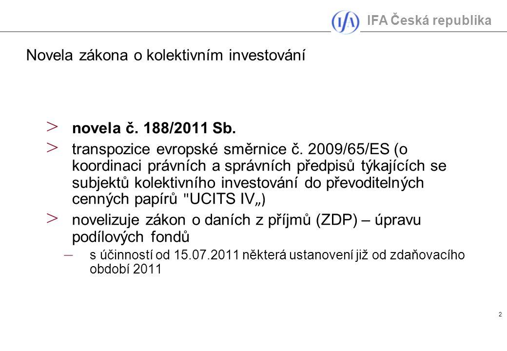 IFA Česká republika 3 Hlavní změny > možnost přeshraničních fúzí standardních fondů – možnost sloučení českých standardních fondů s fondy zřízenými v EU > pro podílové fondy možnost vyplácení podílů na výnosech bez ohledu na výsledek hospodaření podílového fondu > lepší informovanost investorů o nabízených fondech – sdělení klíčových informací – dokument v jednotném formátu s pevně stanovenými informacemi) Novela zákona o kolektivním investování