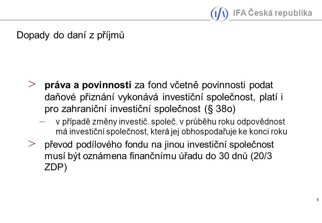 IFA Česká republika 6 > práva a povinnosti za fond včetně povinnosti podat daňové přiznání vykonává investiční společnost, platí i pro zahraniční inve