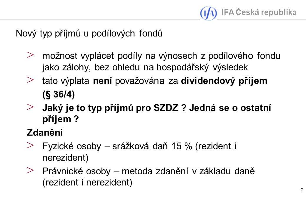 IFA Česká republika 8 > Vzhledem k daňové subjektivitě podílového fondu – zrušen § 20/3 ZDP > základ daně se snižuje o daňovou ztrátu dle § 34 > Daňová ztráta se stanoví samostatně za investiční společnost a odděleně za jednotlivé podílové fondy (§ 38n) – ztrátu podílového fondu lze uplatnit i v případě převodu na jinou investiční společnost nebo k přeměně investiční společnosti > přechodné ustanovení – s náklady převyšující příjmy neuplatněnými v minulosti se zachází jako se ztrátou Základ daně podílového fondu