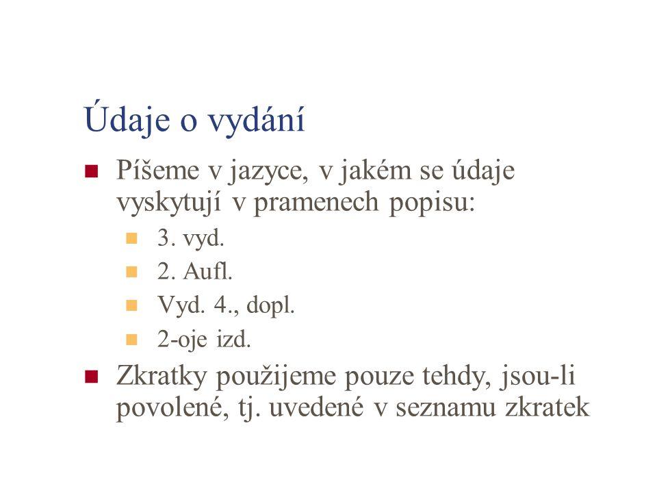 Údaje o vydání Píšeme v jazyce, v jakém se údaje vyskytují v pramenech popisu: 3. vyd. 2. Aufl. Vyd. 4., dopl. 2-oje izd. Zkratky použijeme pouze tehd