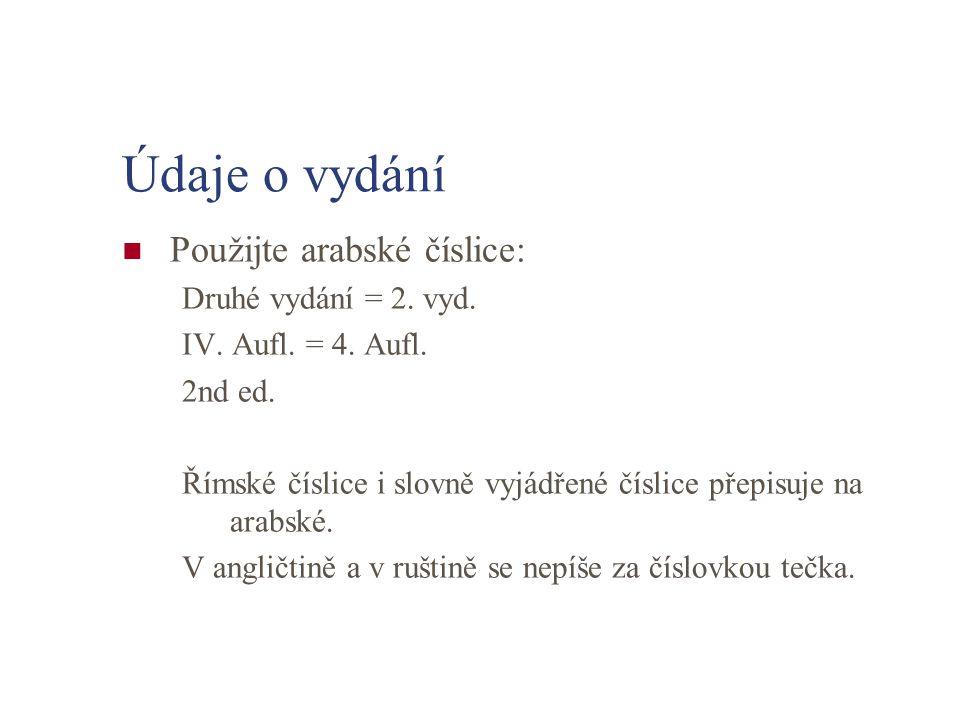 Údaje o vydání Použijte arabské číslice: Druhé vydání = 2. vyd. IV. Aufl. = 4. Aufl. 2nd ed. Římské číslice i slovně vyjádřené číslice přepisuje na ar