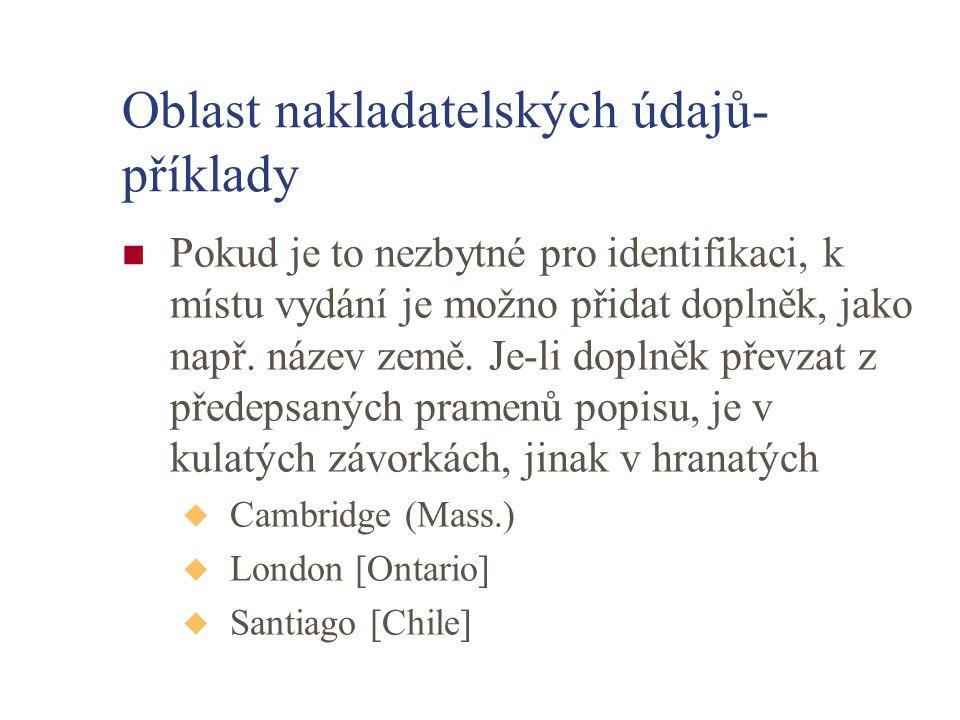 Oblast nakladatelských údajů- příklady Pokud je to nezbytné pro identifikaci, k místu vydání je možno přidat doplněk, jako např. název země. Je-li dop