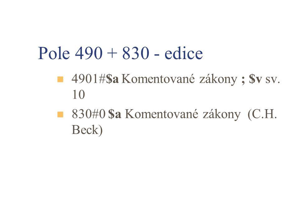 Pole 490 + 830 - edice 4901#$a Komentované zákony ; $v sv. 10 830#0 $a Komentované zákony (C.H. Beck)