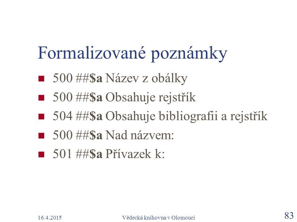 16.4.2015Vědecká knihovna v Olomouci 83 Formalizované poznámky 500 ##$a Název z obálky 500 ##$a Obsahuje rejstřík 504 ##$a Obsahuje bibliografii a rej