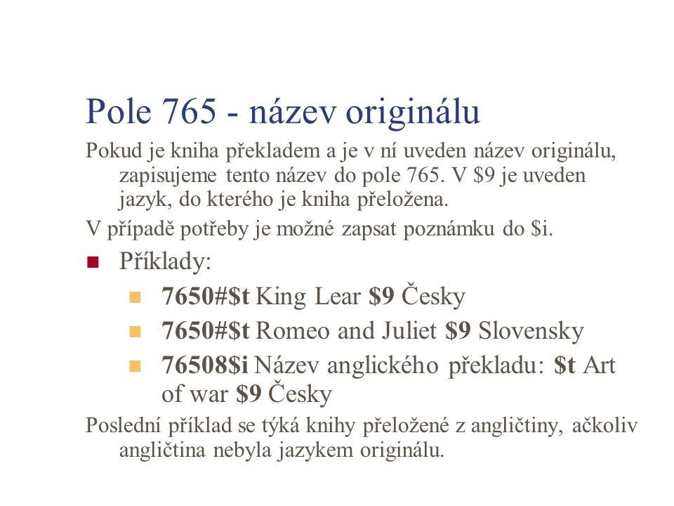 Pole 765 - název originálu Pokud je kniha překladem a je v ní uveden název originálu, zapisujeme tento název do pole 765. V $9 je uveden jazyk, do kte