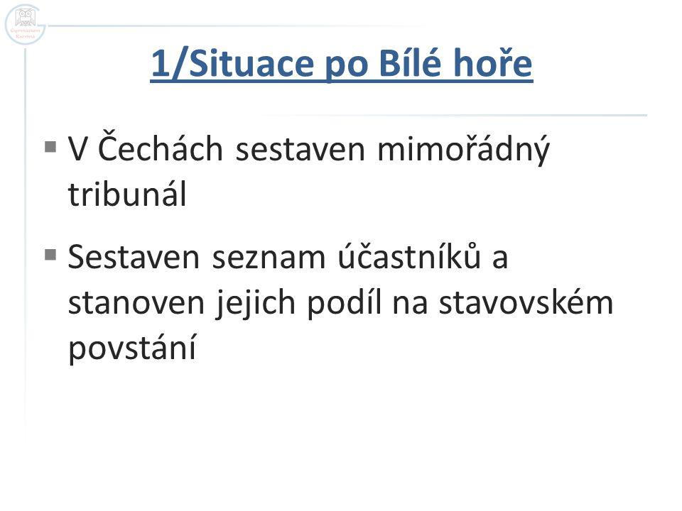  V Čechách sestaven mimořádný tribunál  Sestaven seznam účastníků a stanoven jejich podíl na stavovském povstání 1/Situace po Bílé hoře