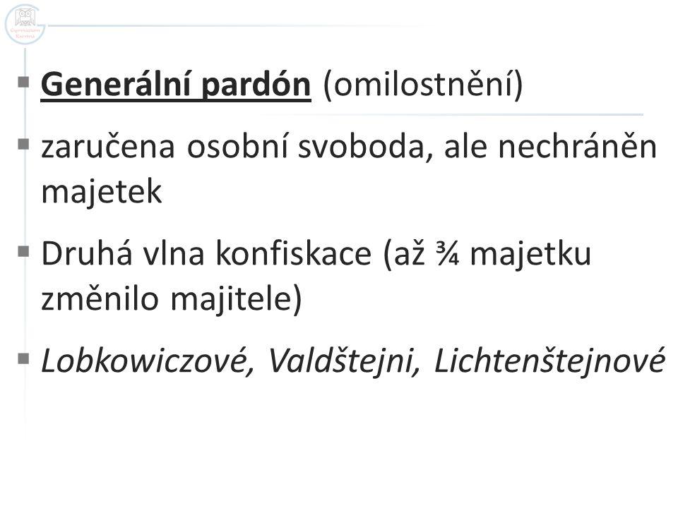  Generální pardón (omilostnění)  zaručena osobní svoboda, ale nechráněn majetek  Druhá vlna konfiskace (až ¾ majetku změnilo majitele)  Lobkowiczo