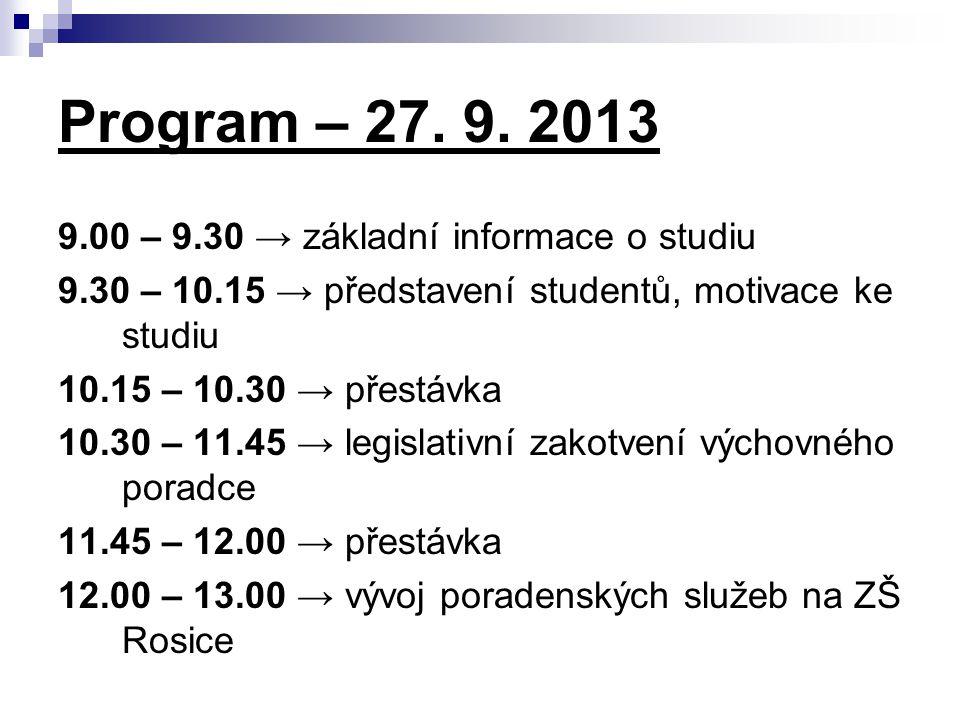 Program – 27. 9. 2013 9.00 – 9.30 → základní informace o studiu 9.30 – 10.15 → představení studentů, motivace ke studiu 10.15 – 10.30 → přestávka 10.3