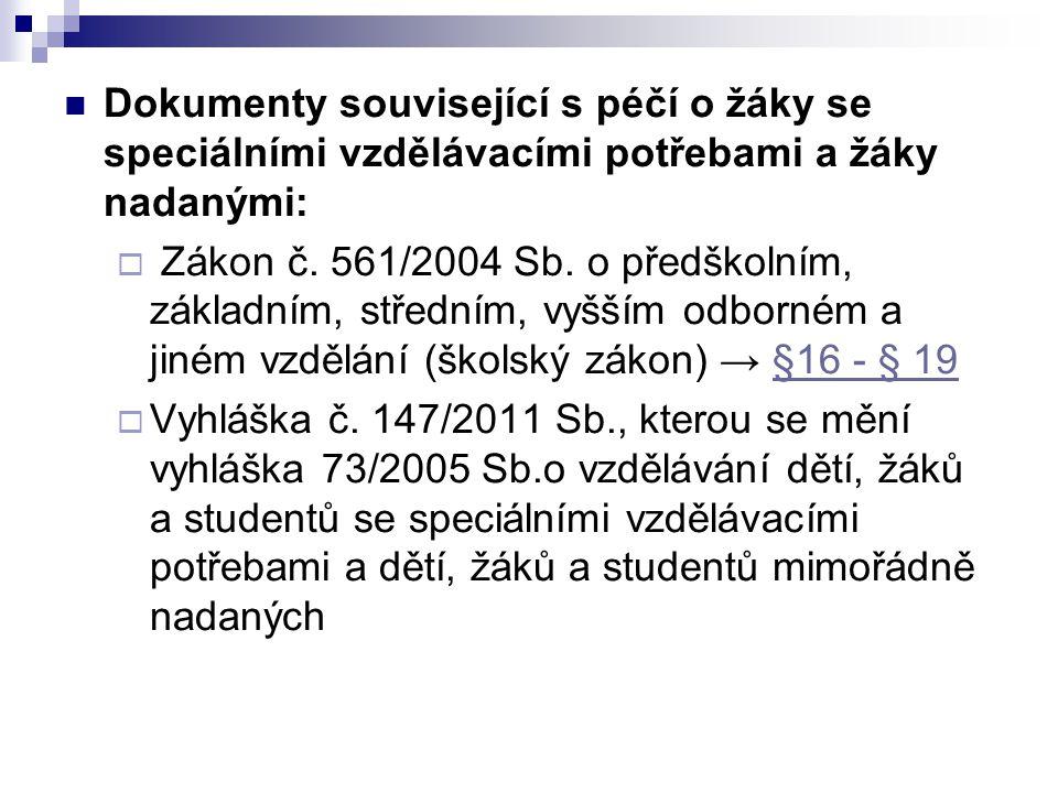 Dokumenty související s péčí o žáky se speciálními vzdělávacími potřebami a žáky nadanými:  Zákon č. 561/2004 Sb. o předškolním, základním, středním,