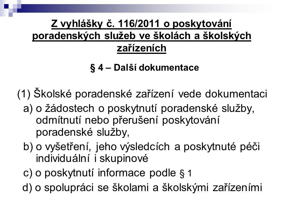 Z vyhlášky č. 116/2011 o poskytování poradenských služeb ve školách a školských zařízeních § 4 – Další dokumentace (1) Školské poradenské zařízení ved