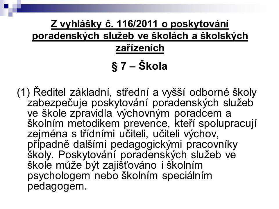 Z vyhlášky č. 116/2011 o poskytování poradenských služeb ve školách a školských zařízeních § 7 – Škola (1) Ředitel základní, střední a vyšší odborné š