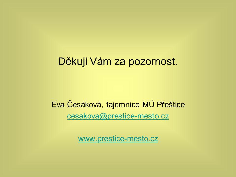Děkuji Vám za pozornost. Eva Česáková, tajemnice MÚ Přeštice cesakova@prestice-mesto.cz www.prestice-mesto.cz