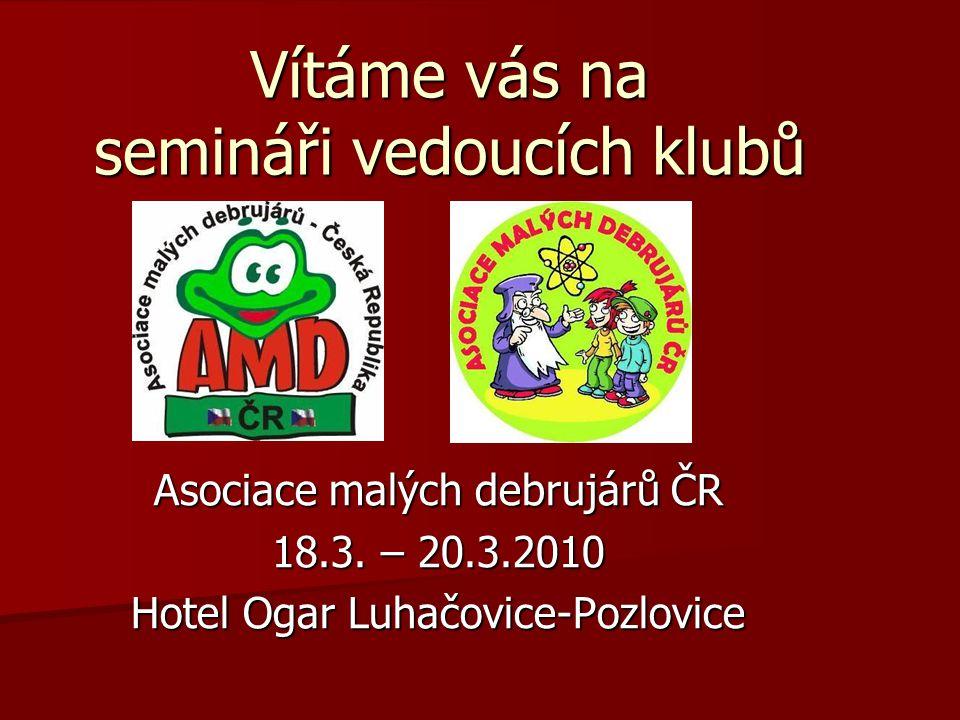 Vítáme vás na semináři vedoucích klubů Asociace malých debrujárů ČR 18.3. – 20.3.2010 Hotel Ogar Luhačovice-Pozlovice