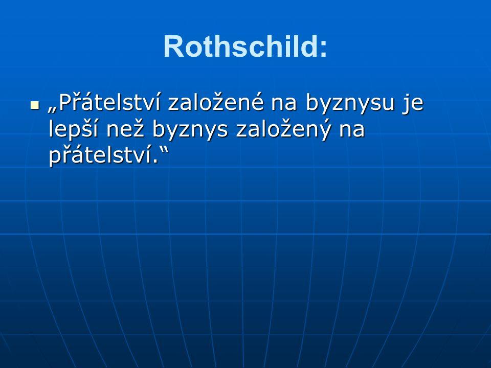 """Rothschild: """"Přátelství založené na byznysu je lepší než byznys založený na přátelství. """"Přátelství založené na byznysu je lepší než byznys založený na přátelství."""