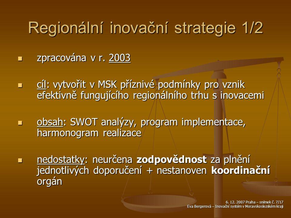 6. 12. 2007 Praha – snímek č. 7/17 Eva Bergerová – Inovační systém v Moravskoslezském kraji Regionální inovační strategie 1/2 zpracována v r. 2003 zpr