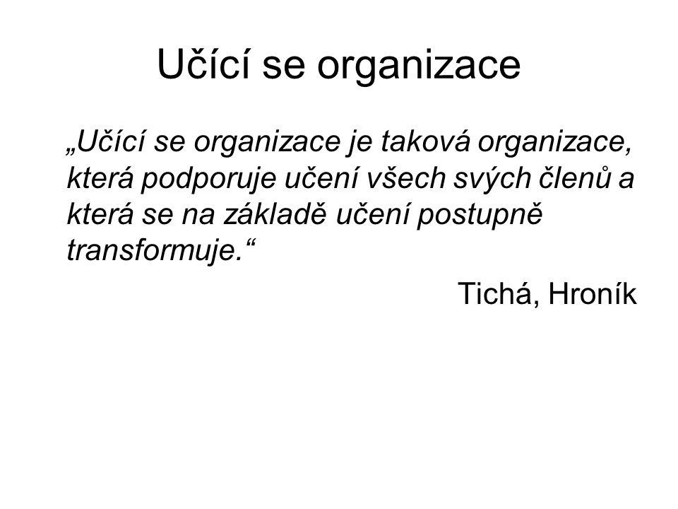 """Učící se organizace """"Učící se organizace je taková organizace, která podporuje učení všech svých členů a která se na základě učení postupně transformu"""