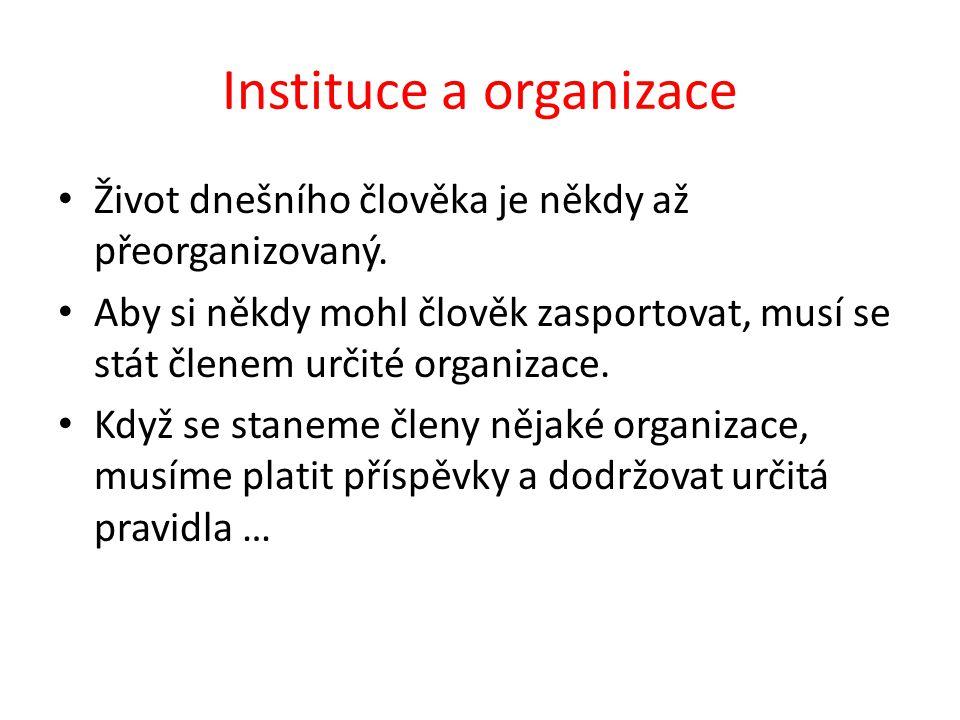 Instituce a organizace Život dnešního člověka je někdy až přeorganizovaný.