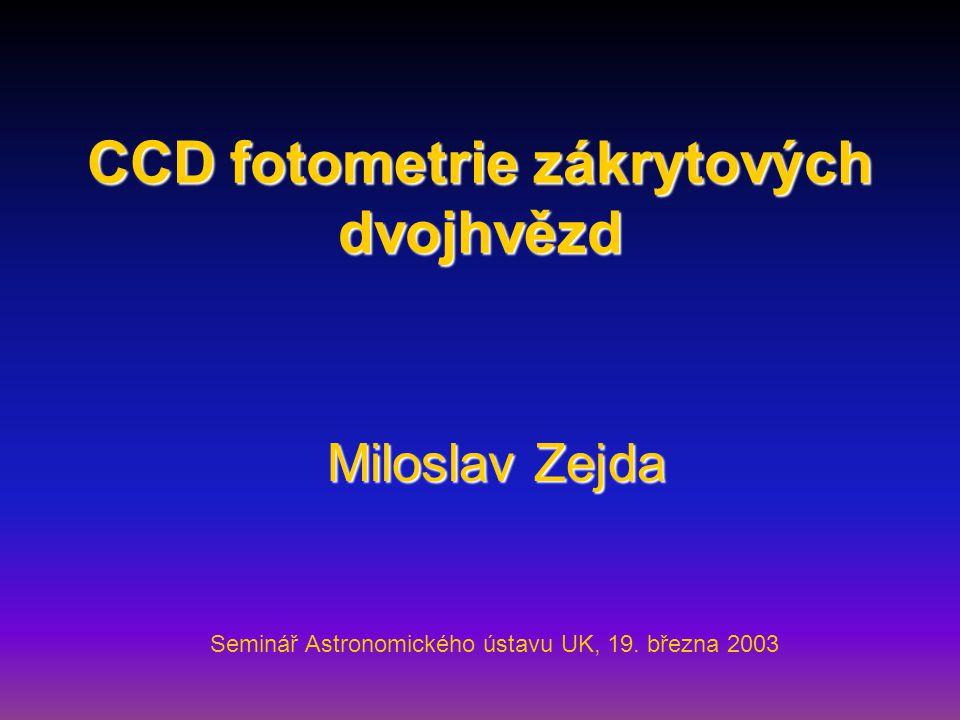 CCD fotometrie zákrytových dvojhvězd Miloslav Zejda Seminář Astronomického ústavu UK, 19.