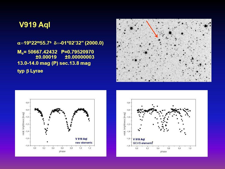 V919 Aql  19 h 22 m 55.7 s  -01°02'32 (2000.0) M o = 50667.42432 P=0.79520970 ±0.00019 ±0.00000003 13.0-14.0 mag (P) sec.13.8 mag typ  Lyrae