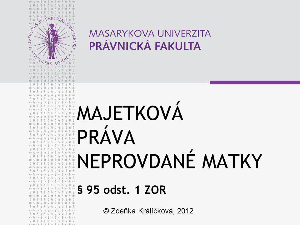 MAJETKOVÁ PRÁVA NEPROVDANÉ MATKY § 95 odst. 1 ZOR © Zdeňka Králíčková, 2012