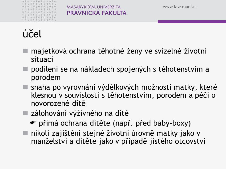 www.law.muni.cz účel majetková ochrana těhotné ženy ve svízelné životní situaci podílení se na nákladech spojených s těhotenstvím a porodem snaha po v