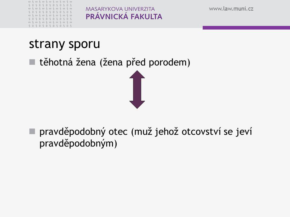 www.law.muni.cz strany sporu těhotná žena (žena před porodem) pravděpodobný otec (muž jehož otcovství se jeví pravděpodobným)
