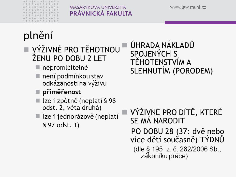 www.law.muni.cz plnění VÝŽIVNÉ PRO TĚHOTNOU ŽENU PO DOBU 2 LET nepromlčitelné není podmínkou stav odkázanosti na výživu přiměřenost lze i zpětně (nepl