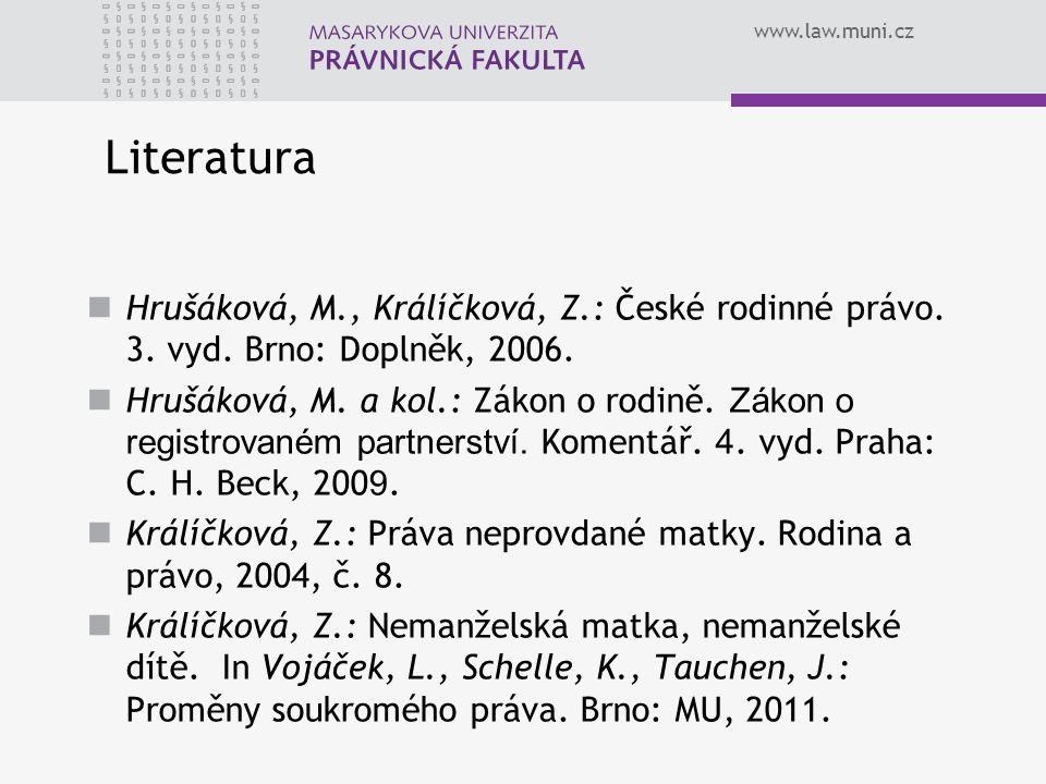 www.law.muni.cz Literatura Hrušáková, M., Králíčková, Z.: České rodinné právo. 3. vyd. Brno: Doplněk, 2006. Hrušáková, M. a kol.: Zákon o rodině. Záko