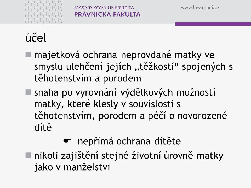 """www.law.muni.cz účel majetková ochrana neprovdané matky ve smyslu ulehčení jejích """"těžkostí"""" spojených s těhotenstvím a porodem snaha po vyrovnání výd"""