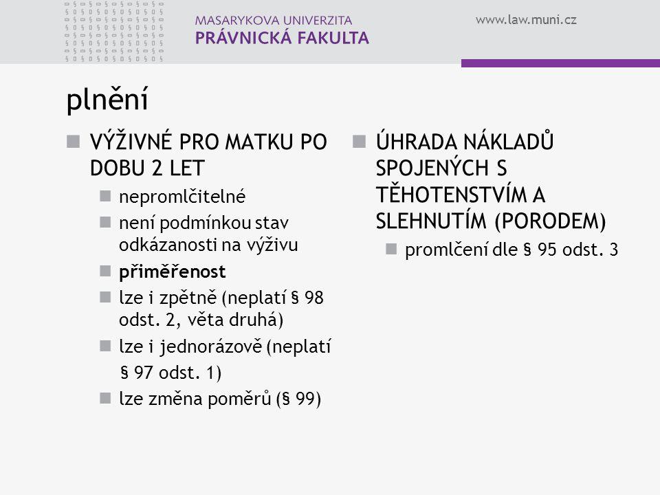 www.law.muni.cz plnění VÝŽIVNÉ PRO MATKU PO DOBU 2 LET nepromlčitelné není podmínkou stav odkázanosti na výživu přiměřenost lze i zpětně (neplatí § 98