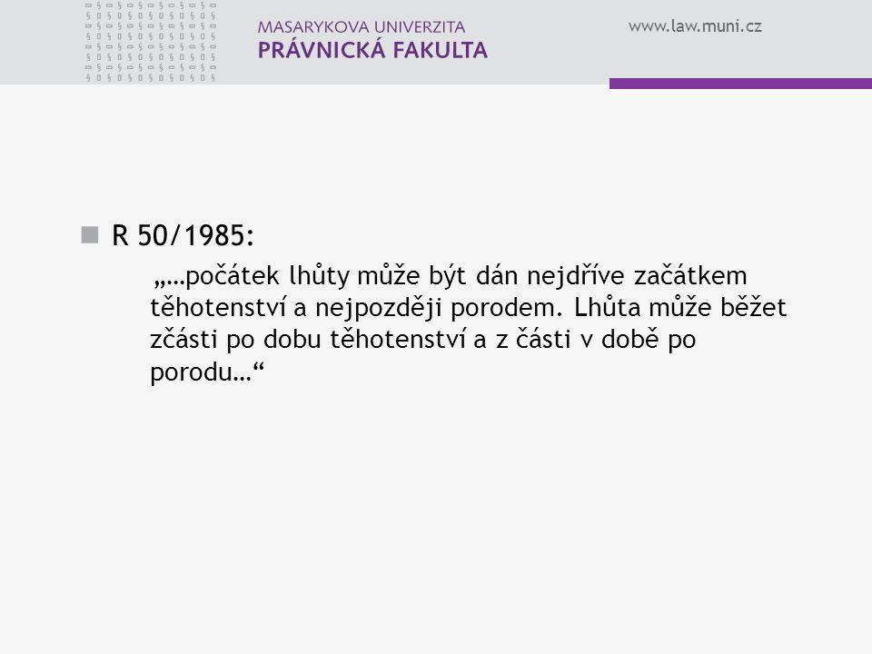 """www.law.muni.cz R 50/1985: """"…počátek lhůty může být dán nejdříve začátkem těhotenství a nejpozději porodem. Lhůta může běžet zčásti po dobu těhotenstv"""