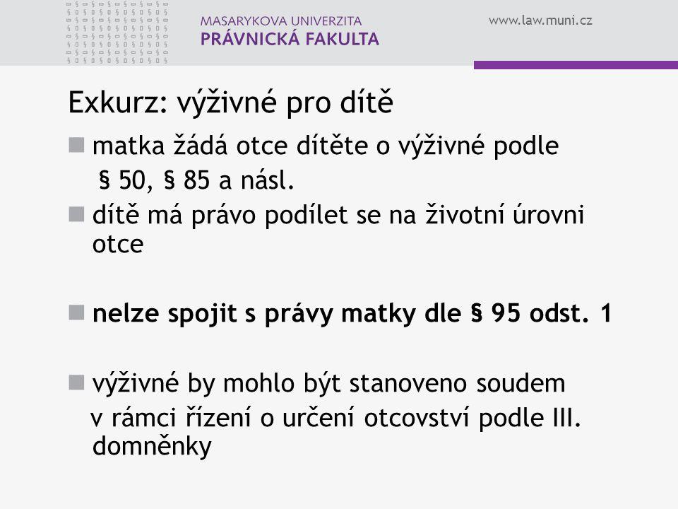 www.law.muni.cz Exkurz: výživné pro dítě matka žádá otce dítěte o výživné podle § 50, § 85 a násl. dítě má právo podílet se na životní úrovni otce nel