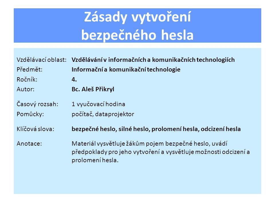 Zásady vytvoření bezpečného hesla Vzdělávací oblast:Vzdělávání v informačních a komunikačních technologiích Předmět:Informační a komunikační technologie Ročník:4.